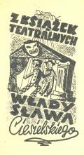 Z KSIAŽEK TEATRÁLNYCH Władysława Ciesielskiego (odkaz v elektronickém katalogu)