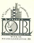 EX-LIBRIS IN LABORE SALUS FRANZ X. LOIBL BUCHBINDERMEISTER WIEN VIII. NEUDEGGERCASSE 20 (odkaz v elektronickém katalogu)