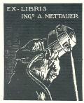 EX LIBRIS INGr. A. METTAUER (odkaz v elektronickém katalogu)