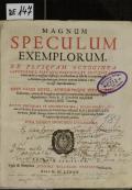 MAGNUM SPECULUM EXEMPLORUM EX PLVSQVAM OCTOGINTA AVCTORIBVS, PIETATE, DOCTRINA, ET ANTIQVITATE venerandis, varijsque historijs, tractatibus [et] libellis excerptum, ab Anonymo quodam, qui circiter annum Domini 1480. vixisse deprehenditur : OPVS VARIIS NOTIS, AVCTORVMQVE CITATIONIBVS illustratum, centum & sexaginta exemplis locupletatum, quae stellulae * signo dignoscuntur,  (odkaz v elektronickém katalogu)