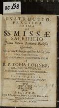 INSTRUCTIO PRACTICA PRIMA DE SS. MISSAE SACRIFICIO Juxta Ritum Romanae Ecclesiae offerendo : Una cum Rubricis ejusdem Missae brevibus Notis illustratis  (odkaz v elektronickém katalogu)