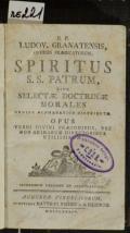 R.P. LUDOV. GRANATENSIS, ORDINIS PRAEDICATORUM, SPIRITUS S.S. PATRUM, SIVE SELECTAE DOCTRINAE MORALES ORDINE ALPHABETICO DISTRIBUTAE : OPUS VERBI DIVINI PRAECONIBUS, NEC NON ANIMARUM DIRECTORIBUS UTILISSIMUM (odkaz v elektronickém katalogu)