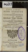 LAPIS LYDIUS BONI SPIRITUS SIVE CONSIDERATIONES DE Soliditate Verae Virtutis  (odkaz v elektronickém katalogu)