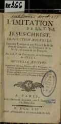 L'IMITATION DE JESUS-CHRIST : TRADUCTION NOUVELLE. Avec une Pratique & une Priere à la fin de chaque Chapitre, & l'Ordinaire de la Messe, en Latin & en François  (odkaz v elektronickém katalogu)
