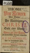 THOMAE Von Kempen Vier Bücher Von der Nachfolgung CHRISTI, Sam[m]t einer Ubung, Und Gebett auf jedes Capitel  (odkaz v elektronickém katalogu)