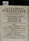 SACRAMENTI POENITENTIAE, Juxta Mentem praeprimis CONCILII TRIDENTINI, ac Trium Pontificum videlicet ALXANDRI VII. INNOCENTII XI. ALEXANDRI VIII. Damnantium quasdam Propositiones ad hoc Sacramentum reductas, Expositi. PARS TERTIA, Continens ea, quae spectant ad MINISTRUM Ejusdem Sacramenti, Data earumdem damnatarum Propositionum, prout hanc materiam concernunt, explanatione. Quibus accedunt cum INDICE RERUM, [et] CATALOGO illarum Propositionum, in qua Parte singulae cum sua explanatione reperiri possunt THESES EX UNIVERSA THEOLOGIA SCHOLASTICA,  (odkaz v elektronickém katalogu)