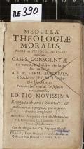 MEDULLA THEOLOGIAE MORALIS FACILI ac PERSPICUA METHODO methodo resolvens CASUS CONSCIENTIAE, Ex variis probatisque Authoribus concinnata  (odkaz v elektronickém katalogu)