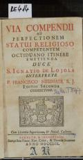 VIA COMPENDII AD PERFECTIONEM STATUI RELIGIOSO COMPETENTEM OCTIDUANO ITINERE EMETIENDA DUCE S. IGNATIO DE LOJOLA  (odkaz v elektronickém katalogu)