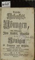 Tägliche Andachts-Uebungen, zum Gebrauch Ihro Kayserl. Majestät Der Königin zu Hungarn und Böheim (odkaz v elektronickém katalogu)