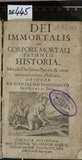 DEI IMMORTALIS IN CORPORE MORTALI PATIENTIS HISTORIA : Moralis Doctrinae Placitis & commentationibus illustrata  (odkaz v elektronickém katalogu)