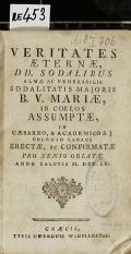 VERITATES AETERNAE, DD. SODALIBUS ALMAE AC VENERABILIS SODALITATIS MAJORIS B. V. MARIAE, IN COELOS ASSUMPTAE, IN CAESAREO, & ACADEMICO S.J. COLEGIO LABACI ERECTAE, AC CONFIRMATAE ANNO SALUTIS M. DCC. LX.  (odkaz v elektronickém katalogu)