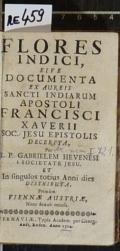 FLORES INDICI, SIVE DOCUMENTA EX AUREIS SANCTI INDIARUM APOSTOLI FRANCISCI XAVERII SOC. JESU EPISTOLIS DECERPTA  (odkaz v elektronickém katalogu)