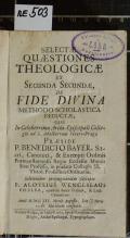 SELECTAE QUAESTIONES THEOLOGICAE EX SECUNDA SECUNDAE, DE FIDE DIVINA METHODO SCHOLASTICA DEDUCTAE  (odkaz v elektronickém katalogu)