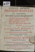 CURSUS ANNUUS PRAESIDIS MARIANI: IN QVADRIGA Solennium quatuor Antiphonarum ALMA Redemptoris Mater. AVE REGINA Coelorum. REGINA Coeli laetare. SALVE REGINA Mater misericordiae : È Sacris Litteris, Patribus, Revelationibus, & Historiis praeparatus, & expeditus: In subsidium Praesidium Congregationum Marianarum, nec non Concionatorum in Festis Beatissimae Virginis  (odkaz v elektronickém katalogu)