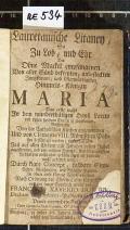 Lauretanische Litaney, So Zu Lob, und Ehr Der Ohne Mackel empfangenen Von aller Sünd befreyten, unbefleckten Jungfrauen, und Glorwürdigisten Himmels-Königin MARIA  (odkaz v elektronickém katalogu)
