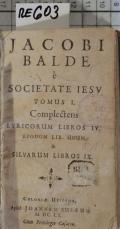 JACOBI BALDE e SOCIETATE IESV TOMUS I. Complectens LYRICORUM LIBROS IV. EPODON LIB UNUM & SILVARUM LIBROS IX. (odkaz v elektronickém katalogu)
