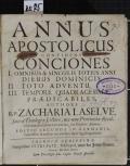 ANNUS APOSTOLICUS, CONTINENS CONCIONES I. OMNIBUS & SINGULIS TOTIUS ANNI DOMINICIS, II. TOTO ADVENTU, III. TEMPORE QUADRAGESIMAE PRAEDICABILES  (odkaz v elektronickém katalogu)