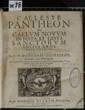 CAELESTE PANTHEON Sive CAELVM NOVVM IN FESTA ET GESTA SANCTORVM TOTIVS ANNI, MORALI DOCTRINA VARIE ILLUSTRATUM. PARS PRIMA  (odkaz v elektronickém katalogu)