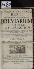 JOANNIS LAURENTII BERTI FRATRIS EREMITAE AUGUSTINIANI BREVIARIUM HISTORIAE ECCLESIASTICAE. PARS PRIMA, QUAE COMPLECTITUR CHRONOLOGIAE RUDIMENTA, ET DECEM PRIORUM SECULORUM SYNOPSIM (odkaz v elektronickém katalogu)