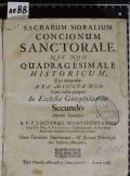 SACRARUM MORALIUM CONCIONUM SANCTORALE NEC NON QUADRAGESIMALE HISTORICUM  (odkaz v elektronickém katalogu)