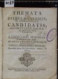 THEMATA PRO DIEBUS DOMINICIS, SS. THEOLOGIAE CANDIDATIS, ELOQVENTIAE SACRAE AUDITORIBUS TRADITA  (odkaz v elektronickém katalogu)