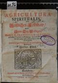 AGRICULTURA SPIRITUALIS, Oder Geistliches Feldtbaw, Das ist: Sonn-Tag-Predigen. Vierdter Thail  (odkaz v elektronickém katalogu)